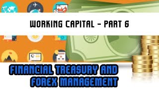 Financial Treasury and Forex Management | Working Capital - Part 6 | Lecture 21
