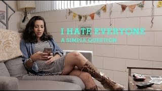 I Hate Everyone: A Simple Question