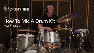 How To Mic A Drum Kit, Part 1: Mono