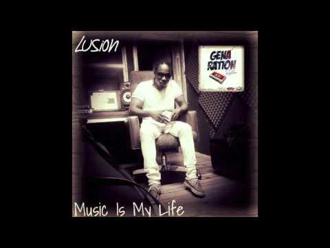 Lusion - Music is my life- {Genaration Riddim}- 0ct 2015