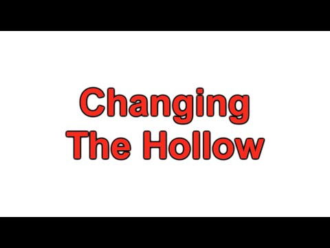 Changing The Hollow