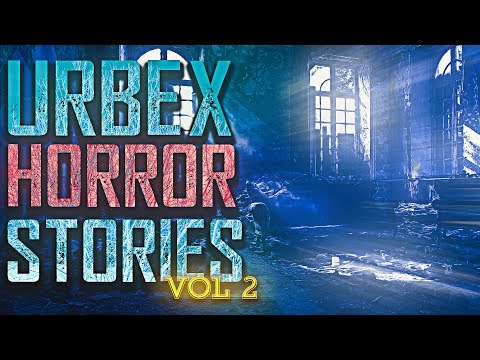 7 True Scary Urban Exploration Horror Stories (Vol. 2)