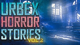 7 True Scary Urban Exploration Horror Stories (Vol. 2)