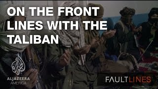 On the Front Lines with the Taliban - Fault Lines