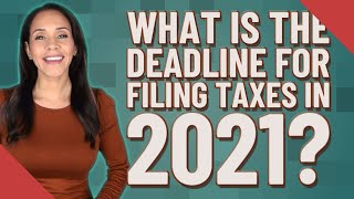 What is the deadline for filing taxes in 2021?
