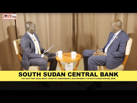 Gov. Dier Tong talks about of transparency, accountability in South Sudan Central Bank