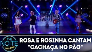 Baixar Rosa e Rosinha cantam Cachaça no Pão | The Noite (14/12/18)