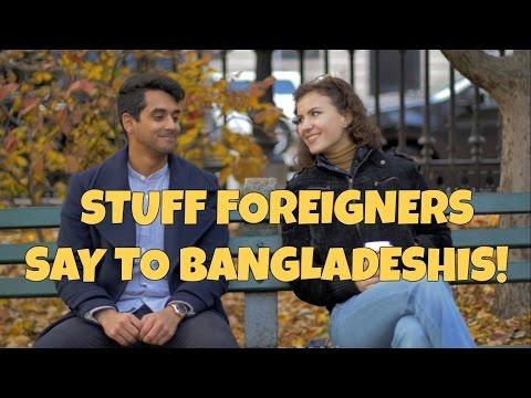 STUFF FOREIGNERS SAY TO BANGLADESHIS!