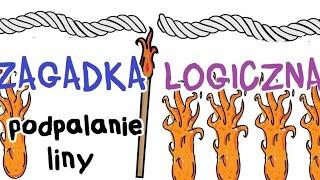 Zagadki logiczne - podpalanie liny