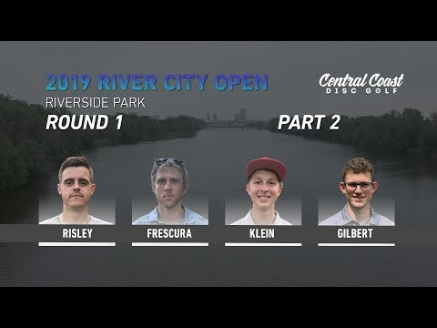 River City Open - Round 1 Part 2 - Risley, Frescura, Klein, Gilbert
