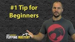 #1 Tip for Beginners Flipping Houses