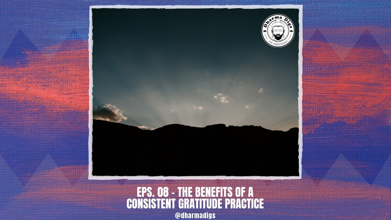Dharma Digs Podcast - Ep. 08 - The Benefits of a Consistent Gratitude Practice