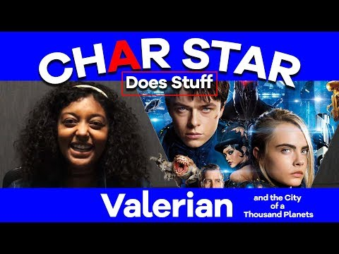 Thoughts on Valerian - Char Star does stuff - NO SPOILERS