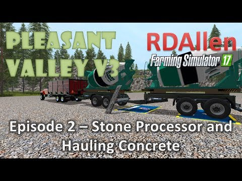 Farming Simulator 17 MP Pleasant Valley 17 V3 E2 - Stone Processor and Concrete
