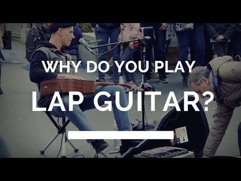 Why I Play Guitar on my Lap