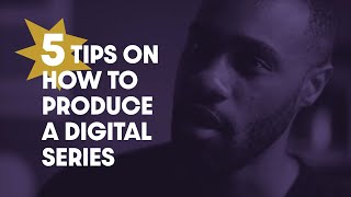 HOW TO PRODUCE A DIGITAL SERIES