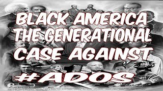 BLACK AMERICA: THE GENERATIONAL CASE AGAINST ADOS