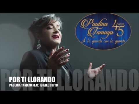 Paulina Tamayo - Por Ti Llorando (Feat. Israel Brito)