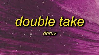 dhruv - double take (Lyrics) | boy you got me hooked onto something