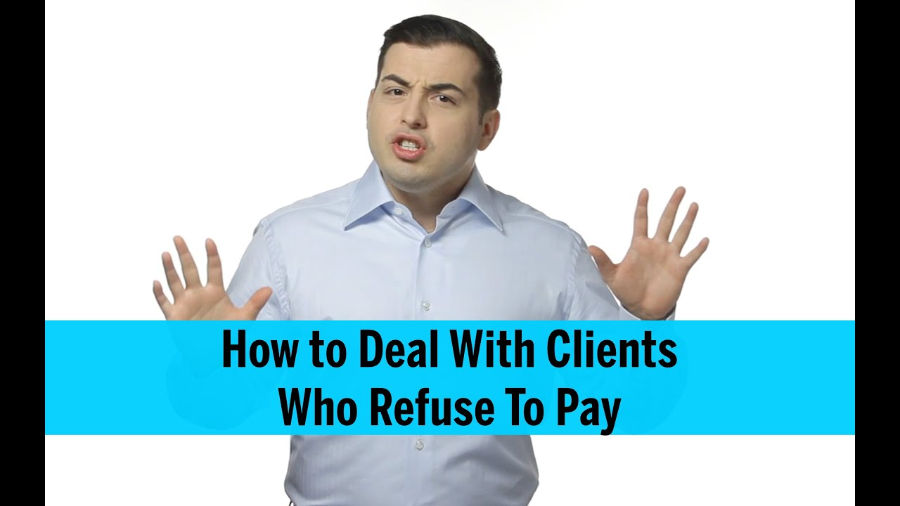 How to Deal With Clients Who Refuse To Pay - Social Triggers