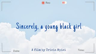 SHORT FILM: Sincerely, a young black girl - A FILM BY TRICIA MPISI