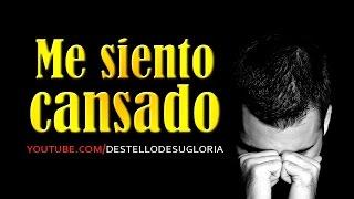 ME SIENTO CANSADO - REFLEXIONES DE ÁNIMO