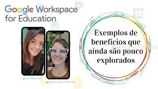 #GoogleWorkspace #forEducation na Prática: exemplos de benefícios que ainda são pouco explorados