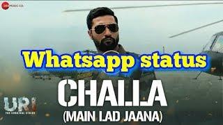 Challa (Main lad jana)  | URI | Whatsapp status