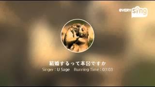 Singer : U Sage Title : 結婚するって本当ですか everysing, Let's Sin...