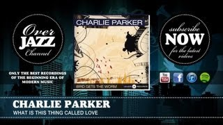 Watch Charlie Parker What Is This Thing Called Love video