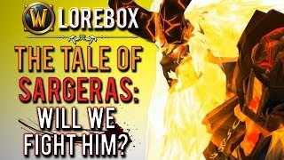 """The tale of Sargeras: will we fight the Burning Legion's master?"" (WoW Lorebox)"