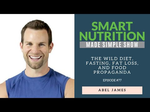 The Wild Diet, Fasting, Fat Loss, and Food Propaganda with Fat Burning Man, Abel James