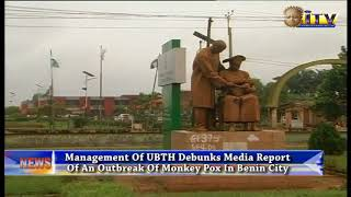 Management Of UBTH   Debunks Media Report Of An Outbreak Of Monkey Pox In Benin