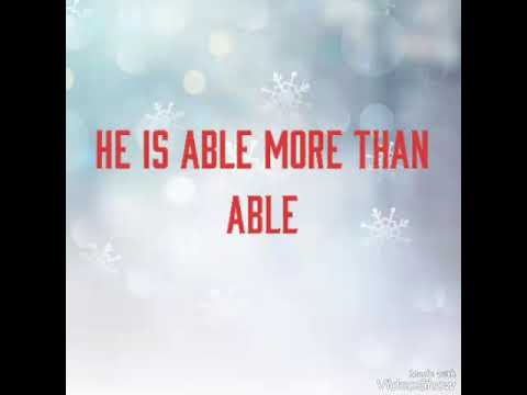 HE IS ABLE MORE THAN ABLE