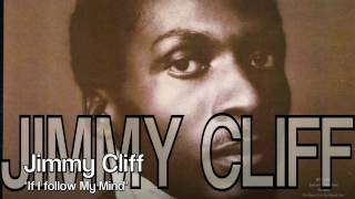 Jimmy Cliff - If I Follow My Mind