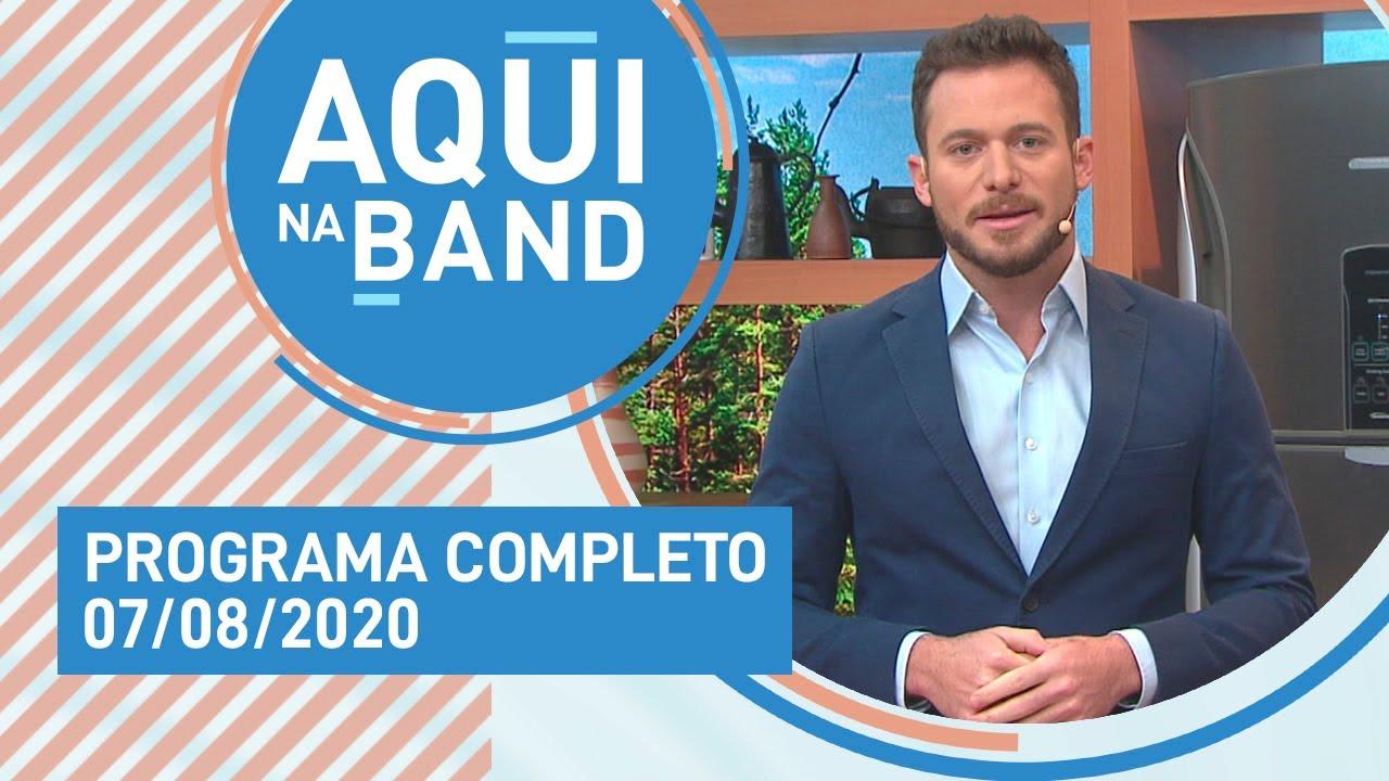 AQUI NA BAND - 07/08/2020 - PROGRAMA COMPLETO