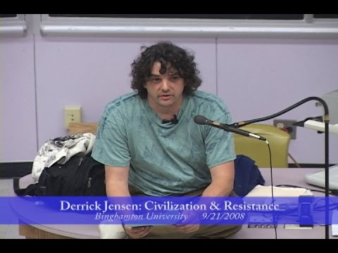 Derrick Jensen - Civilization & Resistance