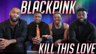 BLACK GUYS REACT TO: BLACKPINK - 'Kill This Love' M/V