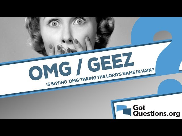 Is saying 'OMG' or words like geez still taking the Lord's name in vain?