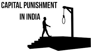 Capital Punishment in India, How effective is Death Penalty? Current Affairs 2018