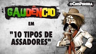 Gaudêncio - 10 TIPOS DE ASSADORES