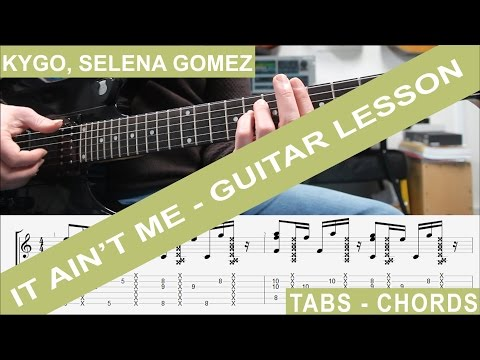 Kygo, Selena Gomez - It Ain't Me, Guitar Lesson, TAB, Chords, How to play, Tutorial