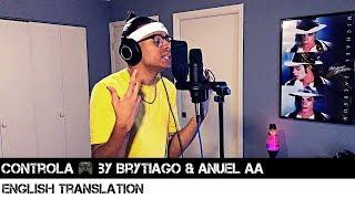 Controla 🎮 By Brytiago & Anuel Aa English Translation