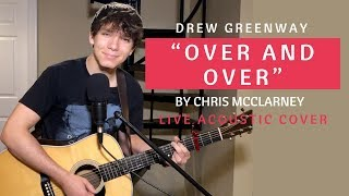 over and over - chris mcclarney (live acoustic cover by drew greenway)
