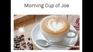 Join me for my morning cup of joe
