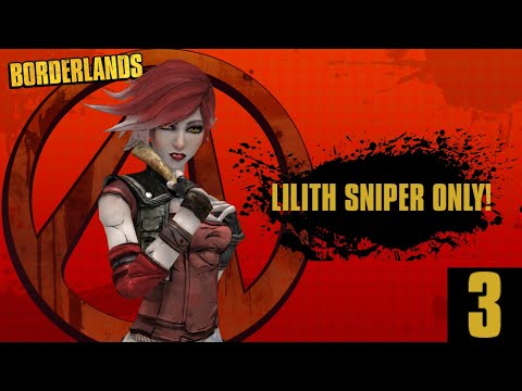 Borderlands GOTY Enhanced | Lilith Sniper Only | Part 3! |
