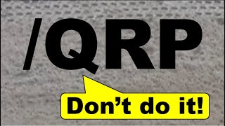 Four reasons why signing /QRP is bad