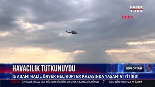 Helikopter kazasında hayatını kaybeden Halil Ünver havacılık tutkunuydu