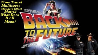 Time Travel, Multiverse, Mandela Effect & Matrix What Does It All Mean in Back To The Future?
