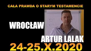 """ARTUR LALAK- WYKŁAD: WROCŁAW 24-25.X.2020- """"CAŁA PRAWDA O STARYM TESTAMENCIE""""-NOWY TERMIN+SZCZEGÓŁY"""
